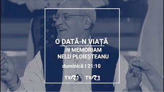 Download Ediţie O dată-n viaţă in memoriam Nelu Ploieşteanu, la TVR1