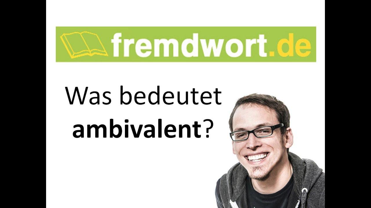 ambivalent, was ist, bedeutet ambivalent? - YouTube