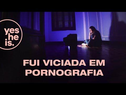 Fui viciada em pornografia