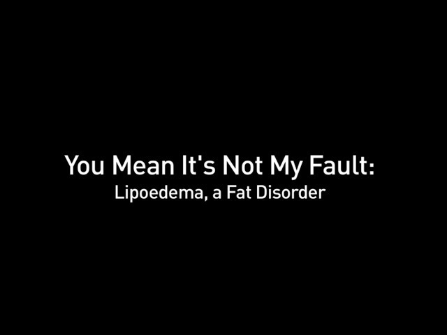 You Mean It's Not My Fault: Lipoedema, a Fat Disorder (Preview)