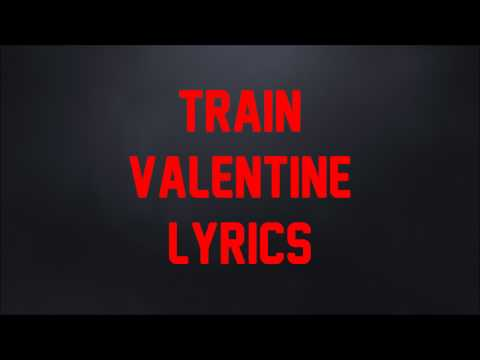 Train - Valentine (JBX Lyrics)