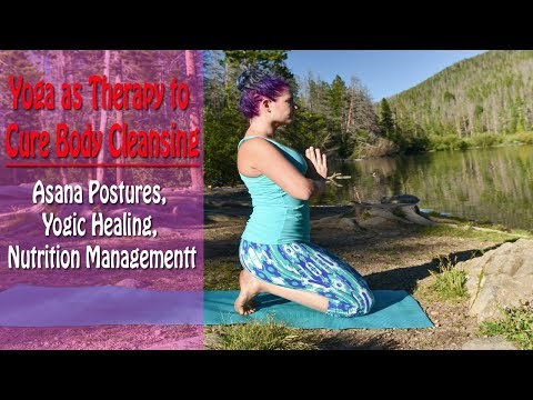 Yoga as Therapy to Cure Body Cleansing | Asana Postures, Yogic Healing, Nutrition Management