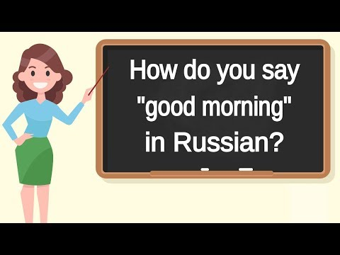 """How do you say """"good morning"""" in Russian? 