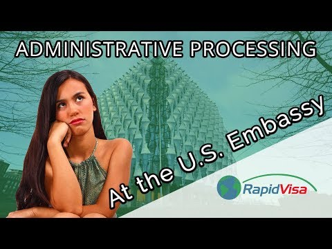 Administrative Processing At The U.S. Embassy