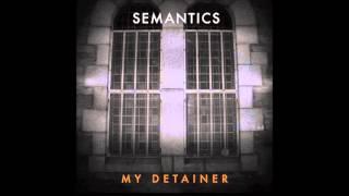 Semantics - My Detainer