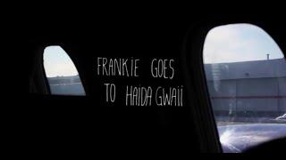 FRANKIE GOES TO HAIDA GWAII