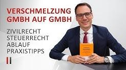 Verschmelzung zweier Kapitalgesellschaften (GmbH auf GmbH): Zivilrecht, Steuerrecht, Praxistipps