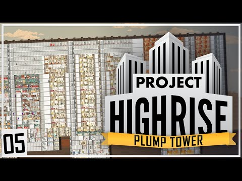 Project Highrise | PLUMP TOWER | Part 5