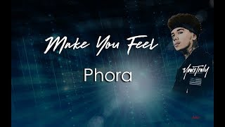 Make You Feel  Phora Lyrics