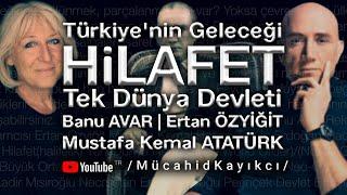 Türkiye'nin Geleceği, Hilafet, Tek Dünya Devleti | Banu Avar | Ertan Özyiğit | Mustafa Kemal