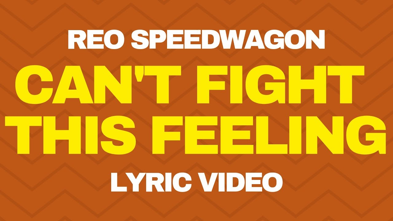 Reo Speedwagon Cant Fight This Feeling Lyrics Youtube
