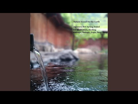 Japanese Hot Spring Sound for Meditation, Healing Massage,Therapy, Yoga, Deep Sleep