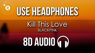 Download BLACKPINK - Kill This Love (8D AUDIO) Mp3 and Videos