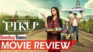 PIKU : Movie Review - Deepika Padukone, Amitabh Bachchan & Irrfan Khan