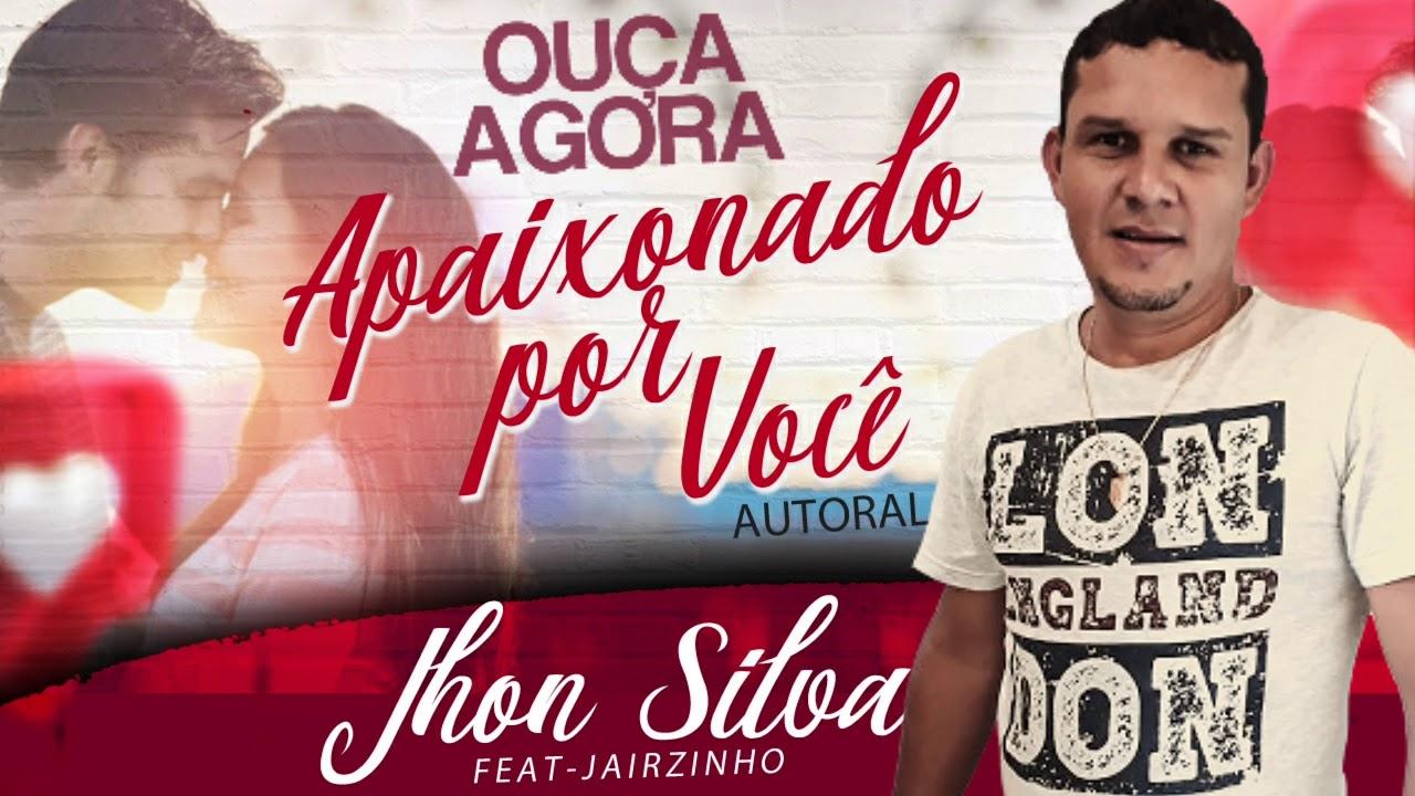 Musica nova - Apaixonado Por Você Jhon Silva feat Jairzinho 2021 autoral -  YouTube