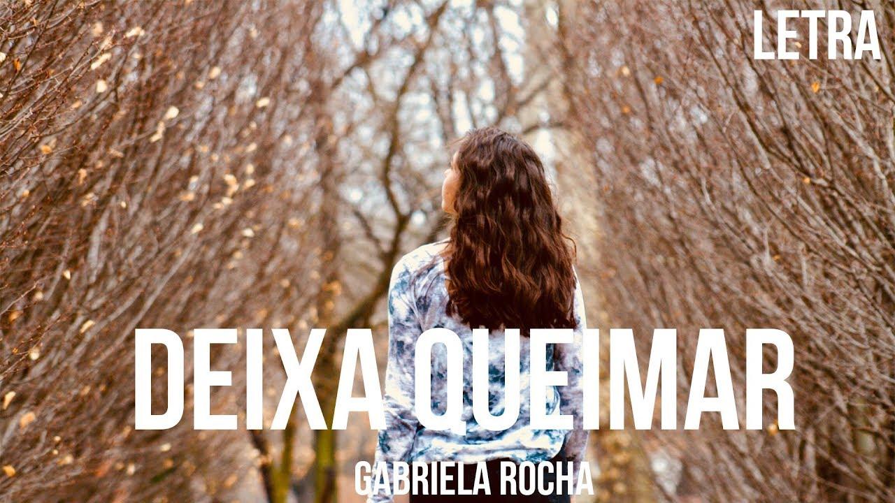 Deixa Queimar - Gabriela Rocha Letra