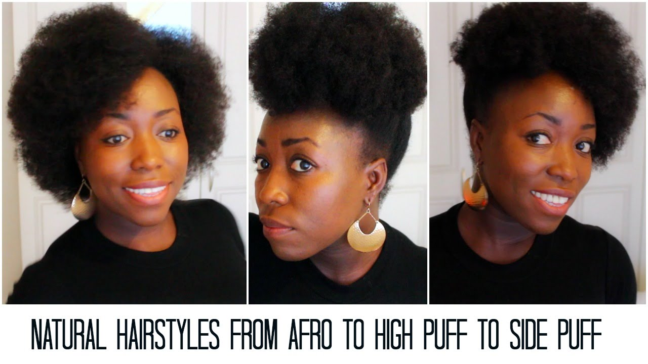 Natural Hairstyles From Afro To High Puff To Side Puff Tutorial On