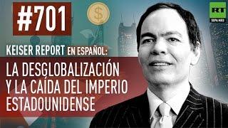 La desglobalización y la caída del imperio estadounidense (E701) - Keiser Report en español