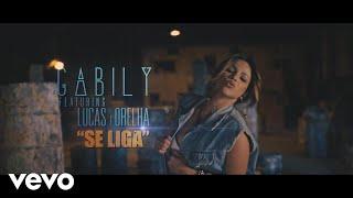 Смотреть клип Gabily Ft. Lucas & Orelha - Se Liga