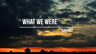 Bahjat What We Were