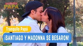 Tranquilo Papá - ¡Se besaron! - Santiago y Madonna / Capítulo 12