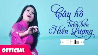 Câu Hò Bên Bến Bờ Hiền Lương - Anh Thơ [Official HD]