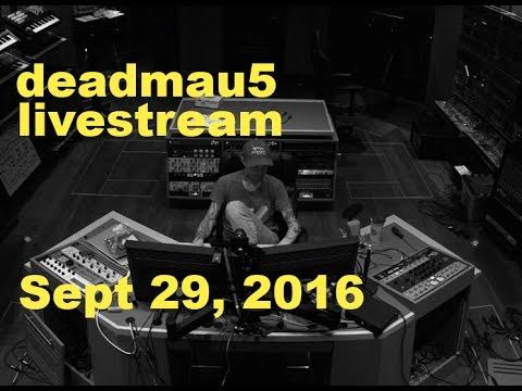 deadmau5 livestream - September 29, 2016