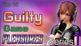 Top 35 Guilty Game Pleasures [SERIES 1]