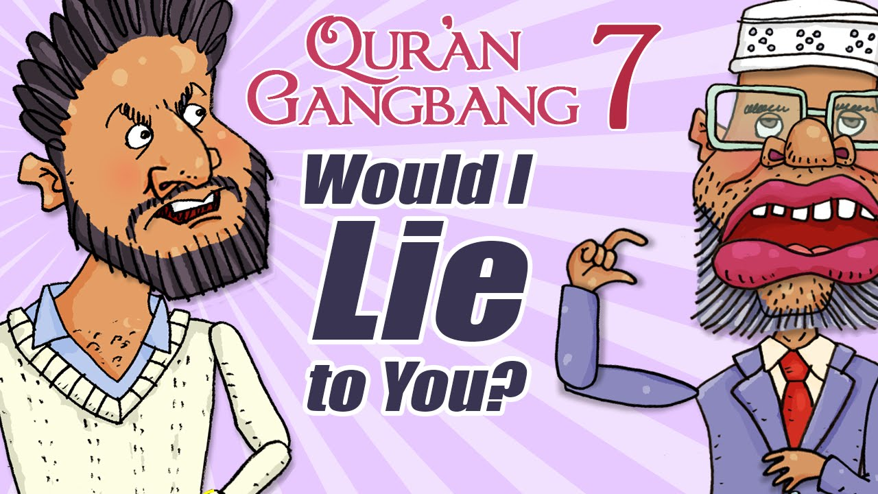 Qur'an Gangbang episode 7: Would I Lie to You?