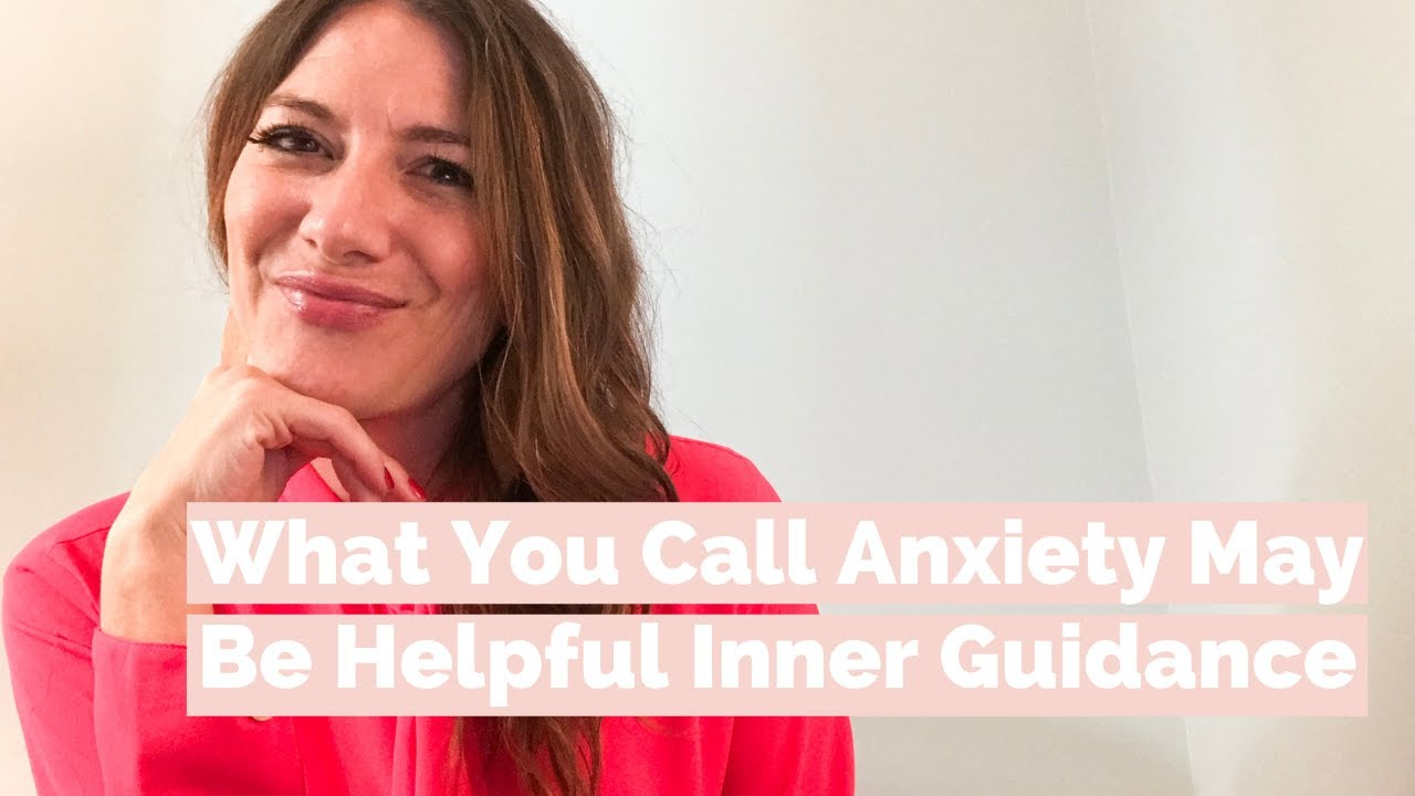 What you call anxiety may be helpful inner guidance