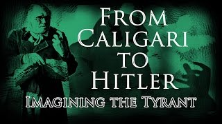 From Caligari to Hitler: Imagining the Tyrant - Between the Lines