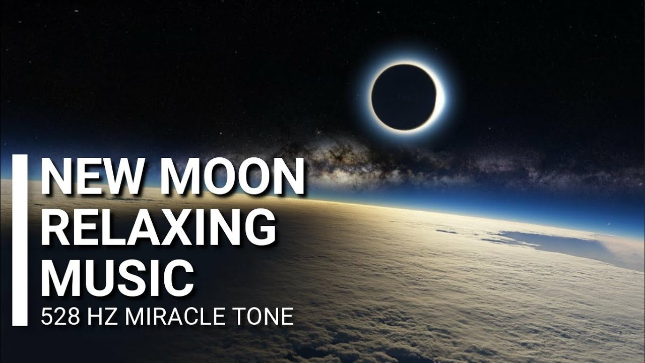 New Moon Relaxing Music Positive Energy Cleanse Meditation Music 528hz New Moon Transformation Youtube