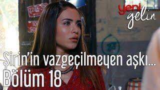 Yeni Gelin 18. Bölüm - Şirin'in Vazgeçilmeyen Aşkı...