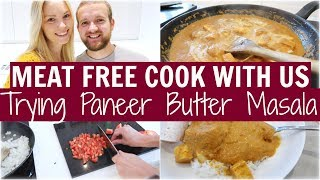 TRYING PANEER BUTTER MASALA - MEAT FREE COOK WITH US  | VEGETARIAN