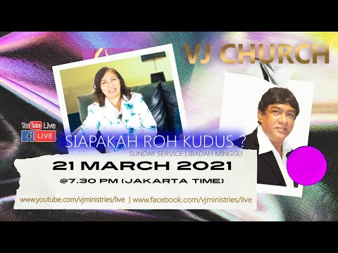 VJCHURCH SUNDAY SERVICE-IBADAH MINGGU 21 MARCH 2021 - SIAPAKAH ROH KUDUS ?  |  WHO IS HOLY SPIRIT ?