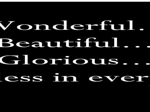 Wonderful Beautiful Glorious