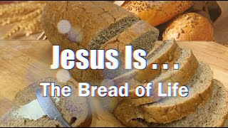 #1: Jesus Is...The Bread of Life
