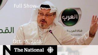 The National for Monday, October 15, 2018 — Jamal Khashoggi, Cops Talk Pot, Royal Baby