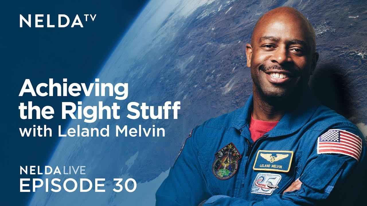Nelda Live Ep. 30   Leland Melvin    Achieving the Right Stuff