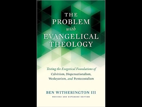 Ben Witherington III | The Problem with Evangelical Theology