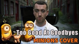 Too Good At Goodbyes - Sam Smith (Minions cover)