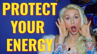 HOW To PROTECT Your PSYCHIC ENERGY And PERSONAL SPACE