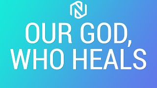 Our God, Who Heals - February 28, 2021 - NLAC