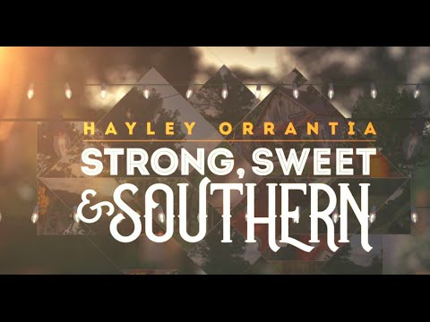 Hayley Orrantia - Strong Sweet & Southern