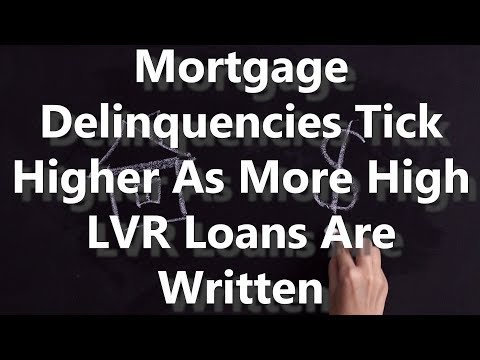 mortgage-delinquencies-tick-higher-as-more-high-lvr-loans-are-written