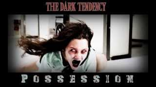 The Dark Tendency - Possession