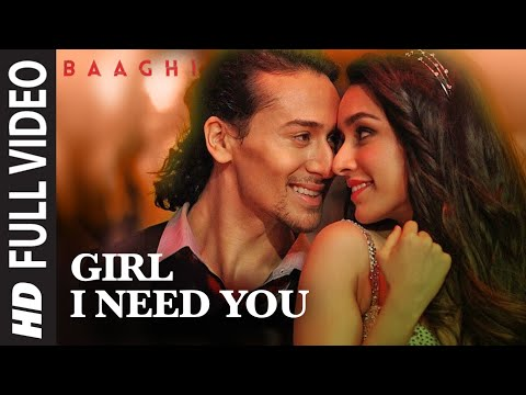 Girl I Need You Song Full Video | BAAGHI | Tiger Shroff, Shraddha Kapoor | Arijit Singh, Meet Bros