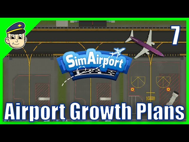 Planning Our Expansion - Ep 7 - Let's Play SimAirport