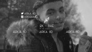 RK - BAE (8D AUDIO) 🎧