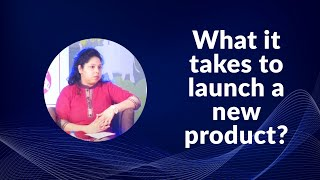 What it takes to launch a new product